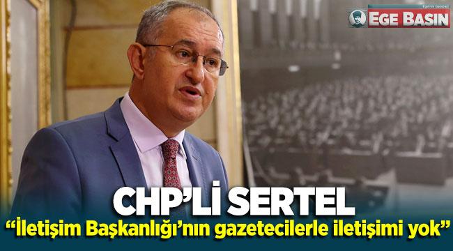 CHP'li Atila Sertel: İletişim Başkanlığı'nın gazetecilerle bile iletişimi yok