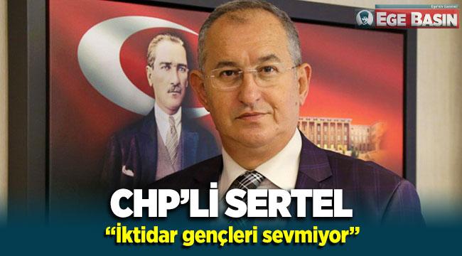 """CHP'li Sertel: AK Parti'ye sert çıktı! """"İktidar gençleri sevmiyor"""""""