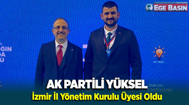 AK Partili Yüksel İzmir İl Yönetim Kurulu Üyesi oldu