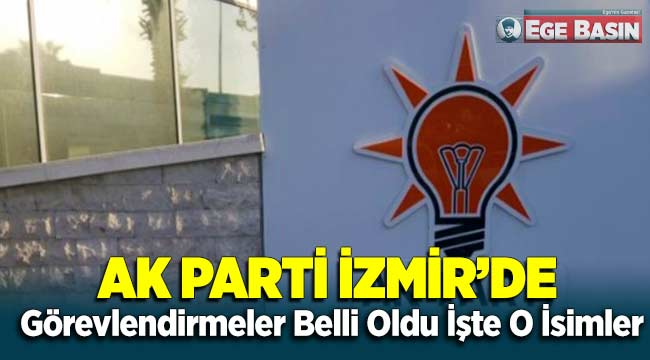 AK Parti İzmir'de A Takım Belli Oldu İşte O İsimler