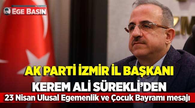 AK Parti İzmir İl Başkanı Sürekli'den 23 Nisan Ulusal Egemenlik ve Çocuk Bayramı mesajı