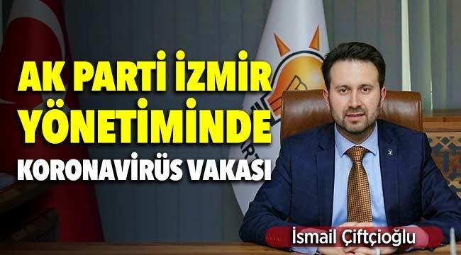AK Parti İzmir Yönetiminde İsmail Çiftçioğlu Koronavirüs'e yakalandı