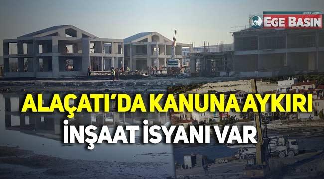 Çeşme Alaçatı'da Kanunsuz İnşaat İsyanı Var!