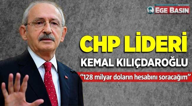 CHP lideri Kılıçdaroğlu'ndan 128 milyar dolar soruları