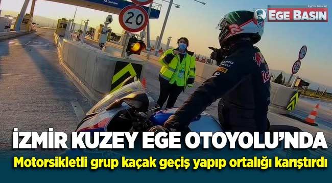 İzmir Kuzey Ege Otoyolu'nda kaçak geçiş yapan motorcular ortalığı birbirine kattı