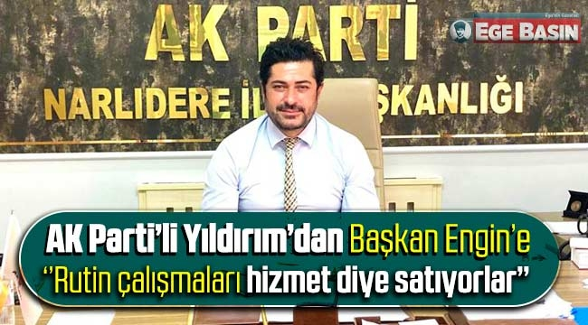 """AK Partili Yıldırım'dan, Başkan Engin'e; """"Belediyeciliği de yaptığı siyaset gibi kelimelere sığdırmak istiyor"""""""
