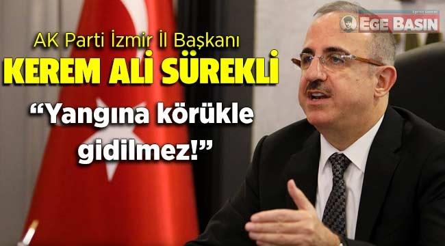 """AK Parti İzmir İl Başkanı Kerem Ali Sürekli; """"Yangına körükle gidilmez!"""""""