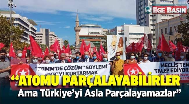 ATOMU PARÇALAYABİLİRLER ANCAK TÜRKİYE'Yİ PARÇALAYAMAZLAR!
