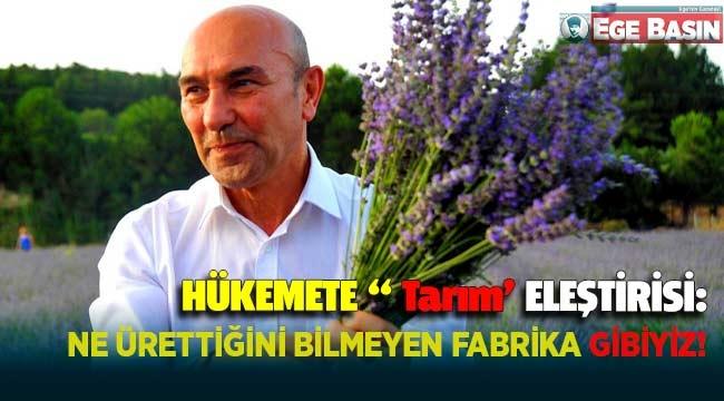 Başkan Soyer'den hükümete 'tarım' eleştirisi: Ne üreteceğini bilmeyen fabrika gibiyiz!