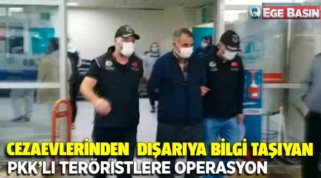 Cezaevlerinden dışarıya bilgi taşıyan PKK'lı teröristlere operasyon
