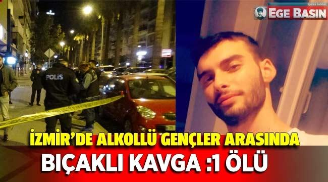 İzmir'de alkollü gençler arasında bıçaklı kavga: 1 ölü